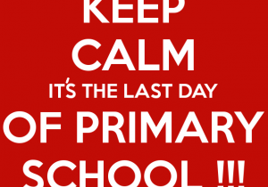 keep-calm-its-the-last-day-of-primary-school